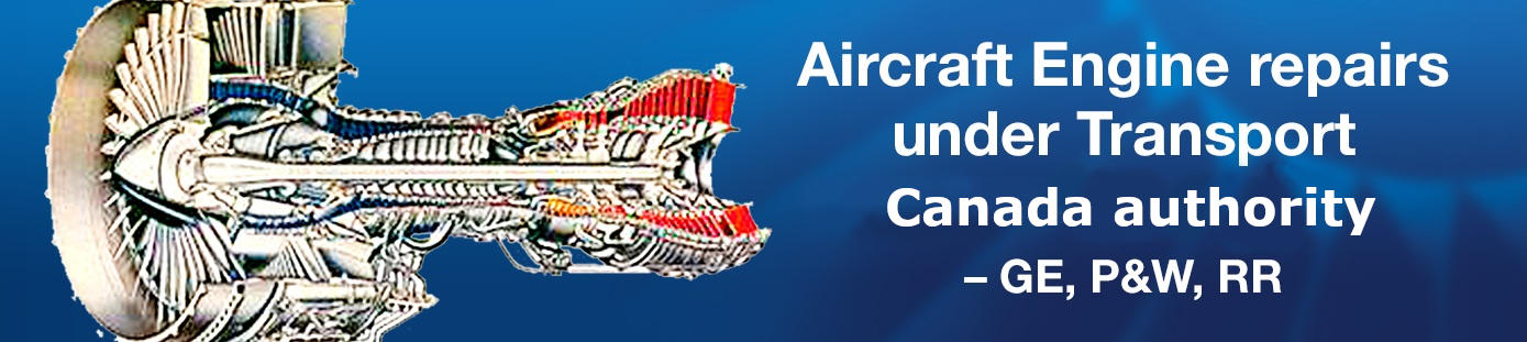 Aircraft engine repairs under Transport Canada FAA authority - GE, Pratt & Whitney, Rolls Royce